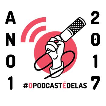 #OPodcastÉDelas - Campanha 2017