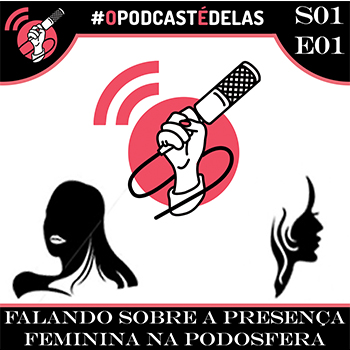 O Podcast é Delas - episódio 01