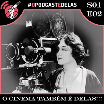 O Podcast é Delas - episódio 02