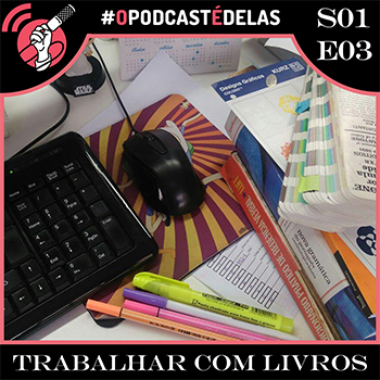 O Podcast é Delas - episódio 03
