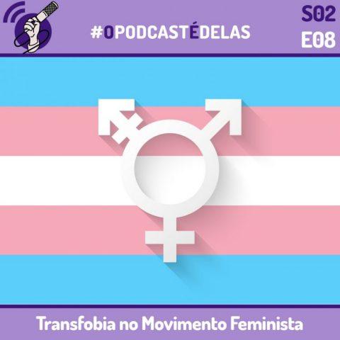 #OPodcastÉDelas S02E08 - Transfobia no Movimento Feminista