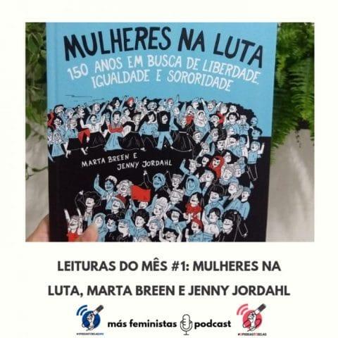 Más Feministas Podcast – Leituras do Mês #1: Mulheres na Luta, Marta Breen e Jenny Jordahl #OPodcastÉDelas2019