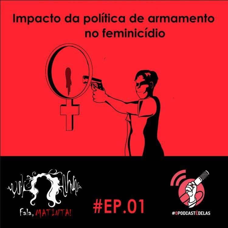 Fala, Matinta! #01 – O impacto da política de armamento no feminicídio