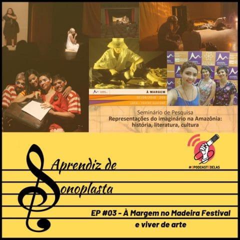 Aprendiz de Sonoplasta – EP #03 – À Margem no Madeira Festival e Viver de Arte