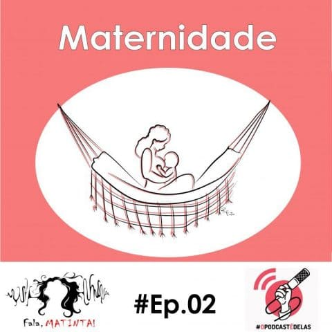Fala, Matinta! #02 – As diferentes experiências de maternidade