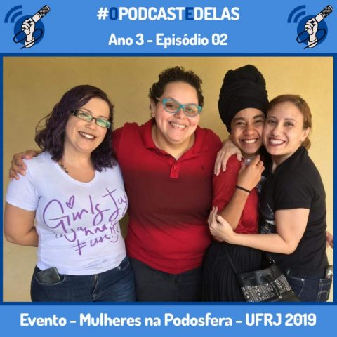 #OPodcastÉDelas S03E02 - Evento Mulheres na Podosfera - UFRJ 2019