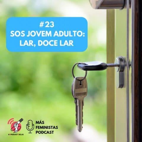 Más Feministas Podcast #23 – SOS Jovem adulto: lar, doce lar