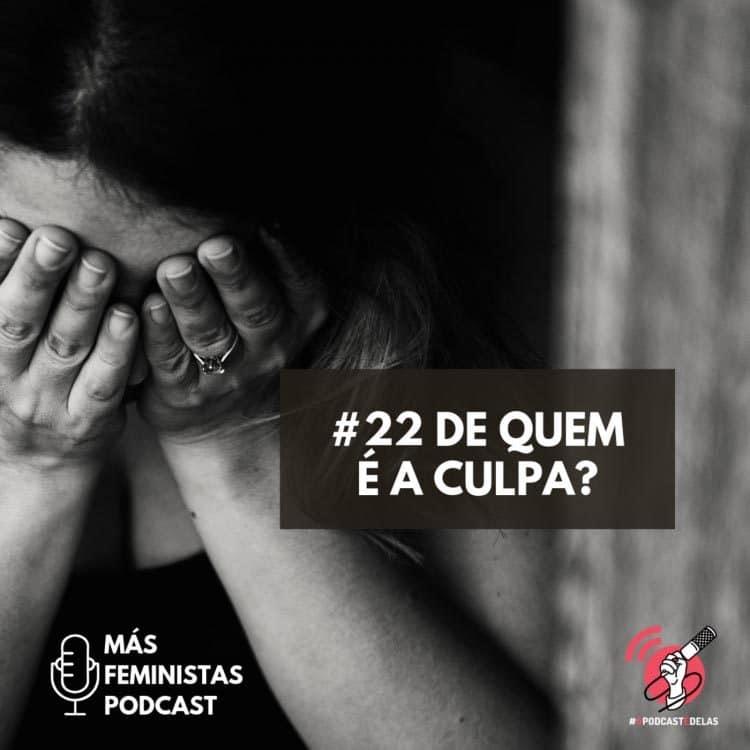 Más Feministas Podcast #22 – De quem é a culpa?