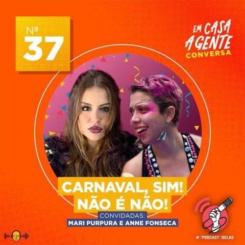 Em Casa A Gente Conversa #37 - Carnaval, Sim! Não é Não!