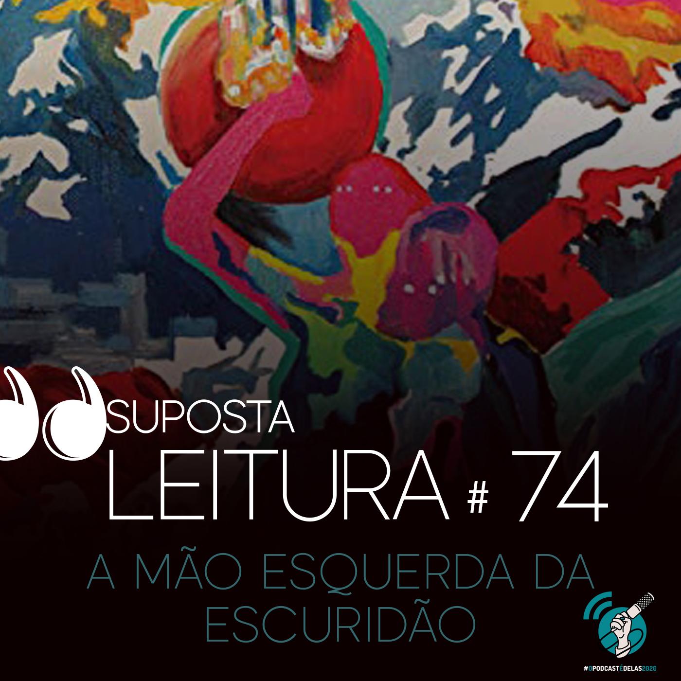 74 - a mão esquerda da escuridão - Lucas Mota