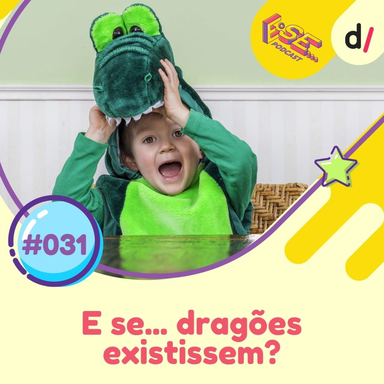 E se... podcast #31 - E Se... dragões existissem - Thaís Finotto