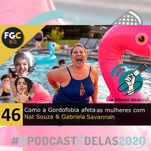 Fala Gamer Cast - #46 Como a Gordofobia afeta as mulheres com Nat Souza & Gabriela Savannah - Geovane Andrade