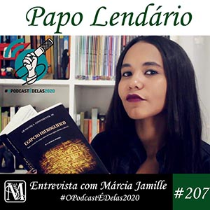 Papo Lendario 207 - Entrevista com Márcia Jamille