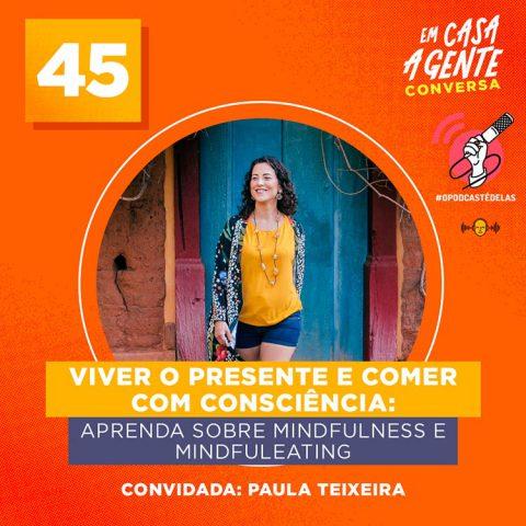 Em Casa A Gente Conversa #45 - Viver o presente e comer com consciência: Aprenda sobre Mindfulness e Mindfuleating.