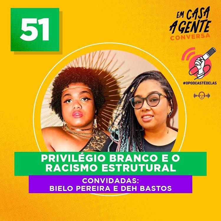 Em Casa A Gente Conversa #51 - Privilégio Branco e o Racismo Estrutural