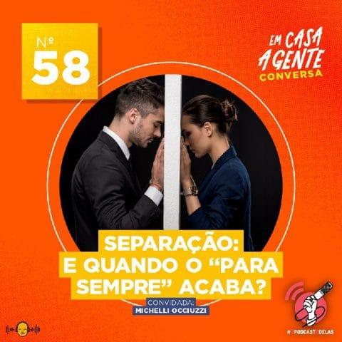 """Em Casa A Gente Conversa #58 – Separação: E quando o """"para sempre"""" acaba?"""