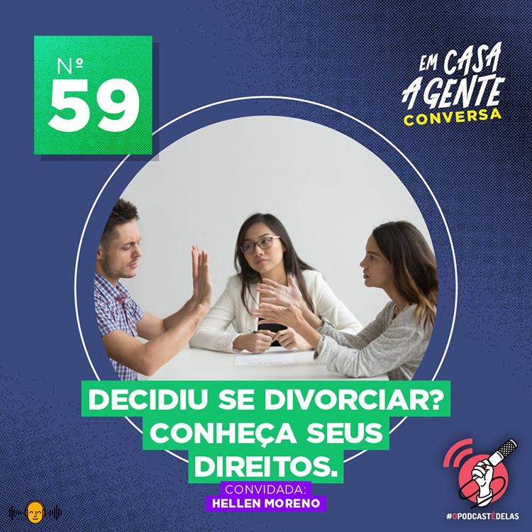 Em Casa A Gente Conversa #59 - Decidiu se divorciar? Conheça seus Direitos