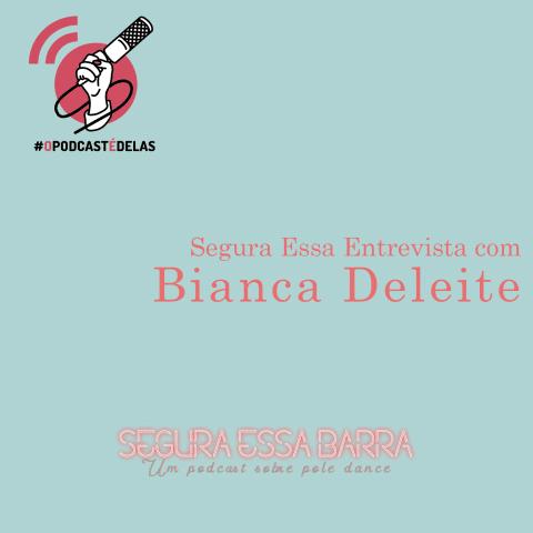 Episódio 7 - Segura Essa Entrevista com Bianca Deleite