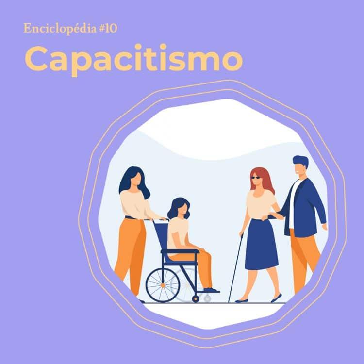 """Ilustração com quatro pessoas. Uma delas está sentada em uma cadeira de rodas sendo guiada por outra pessoa, a segunda dupla é formada por uma mulher com cegueira e outra pessoa guiando-a. No canto esquerdo lê-se """"capacitismo"""""""