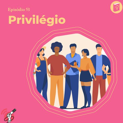 """Ilustração de pessoas diversas em um círculo. A palavra """"privilégio"""" está em destaque no lado esquerdo da imagem."""