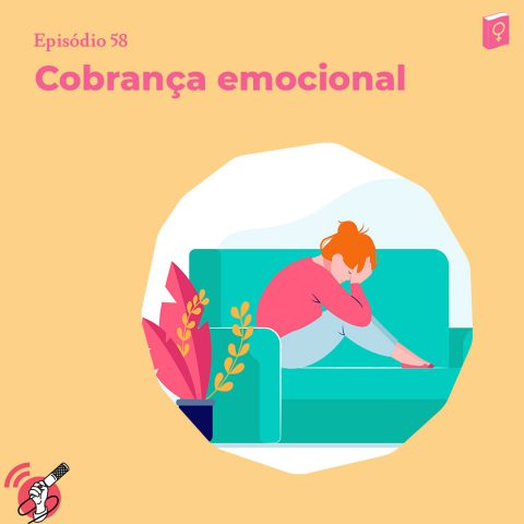 """Ilustração de uma mulher sentada no sofá, com as mãos na cabeça, demonstrando tristeza e preocupação. No canto esquerdo estão as palavras """"cobrança emocional"""""""