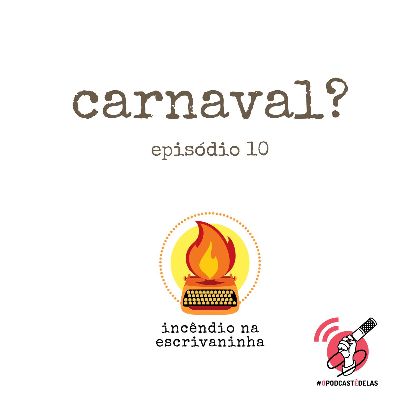 Incêndio na Escrivaninha #10 Carnaval?