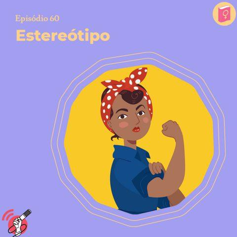 """Ilustração de uma mulher mostrando o músculo do braço. Essa é uma imagem muito tradicional dentro do feminismo. No lado esquerdo está escrito o título do episódio """"Estereótipo"""""""