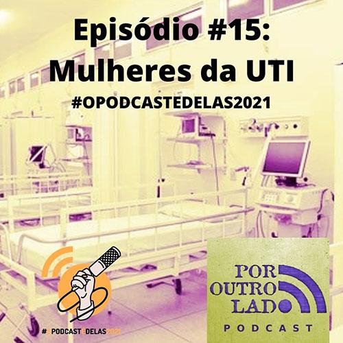 Episódio #15: Mulheres da UTI #OPODCASTEDELAS2021