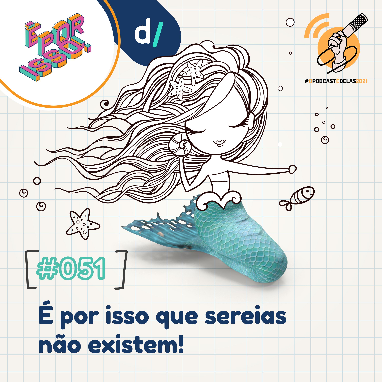 É Por Isso! #51 - É por isso que sereias não existem! #OPodcastÉDelas2021 - 3000px - Thais Finotto