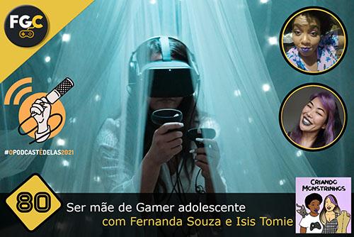 Fala Gamer Cast - #80 OPodcastÉDelas2021 - Ser mãe de Gamer adolescente com Fernanda Souza e - Fala Gamer Cast