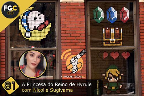 Fala Gamer Cast - #81 OPodcastÉDelas2021 - A Princesa do Reino de Hyrule com Nicolle Sugiyama_CAPA - Fala Gamer Cast