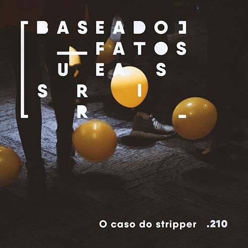 Podcast-BFS-210-O-caso-do-stripper - Baseado em Fatos Surreais