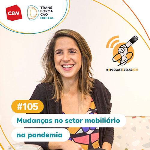 Transformação Digital CBN #105 - Mudanças no setor mobiliário na pandemia #OPodcastÉDelas2021 - Thais Finotto