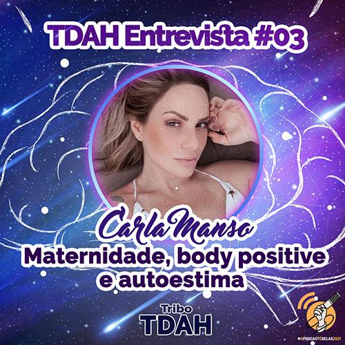 Tribo TDAH - TDAH Entrevista #03 - Carla Manso, maternidade, body positive e autoestima #OPodcastÉDelas2021 (SQUARE) - Thata Finotto