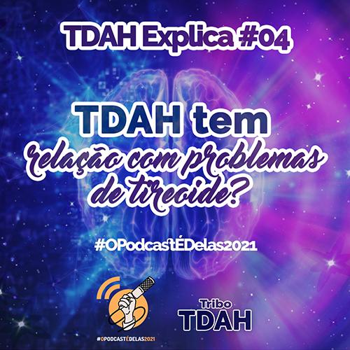 Tribo TDAH - TDAH Explica #04 - TDAH tem relação com problemas de tireoide #OPodcastÉDelas2021 (SQUARE) - Thata Finotto