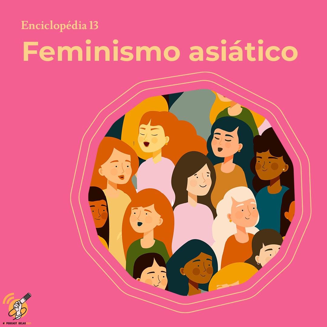 """Ilustração de mulheres diversas uma ao lado da outra. No canto esquerdo está escrito """"feminismo asiático"""""""