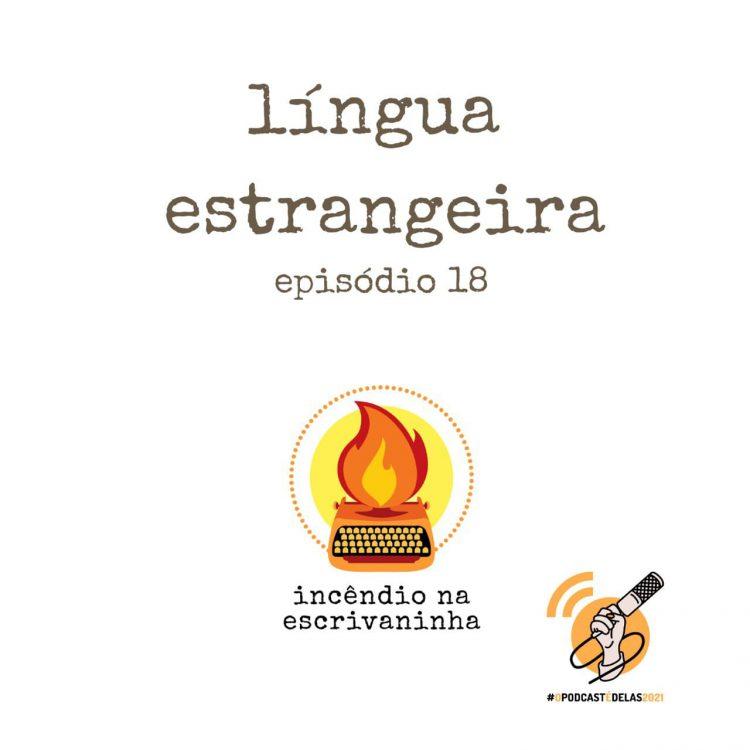 """Na vitrine do episódio, consta o logo do podcast, uma máquina de escrever pegando fogo, o título """"língua estrangeira"""" e o logotipo da rede O Podcast É Delas"""