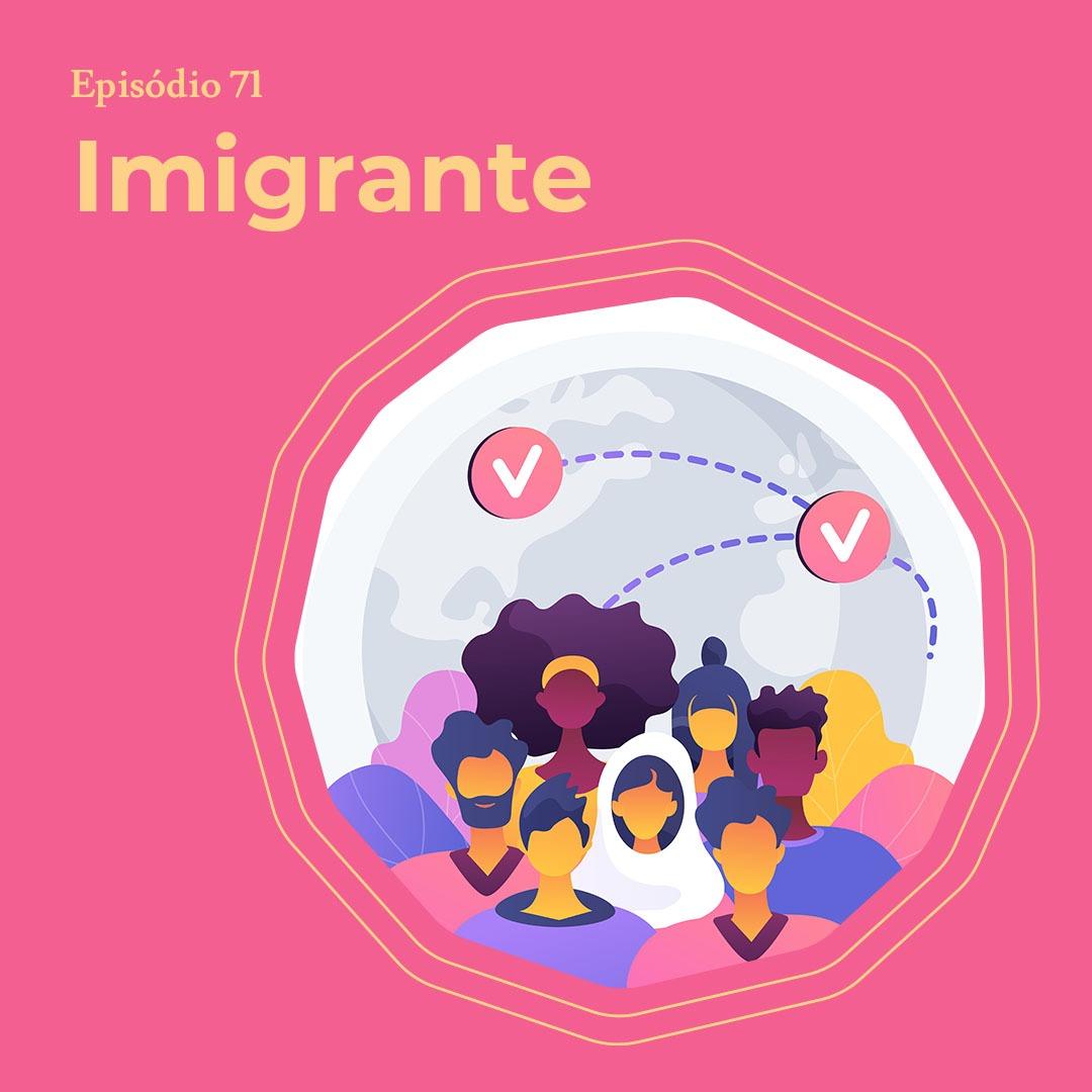 """Ilustração de pessoas diversas com um globo atrás. Ao lado esquerdo, no topo, está escrito """"imigrante"""""""