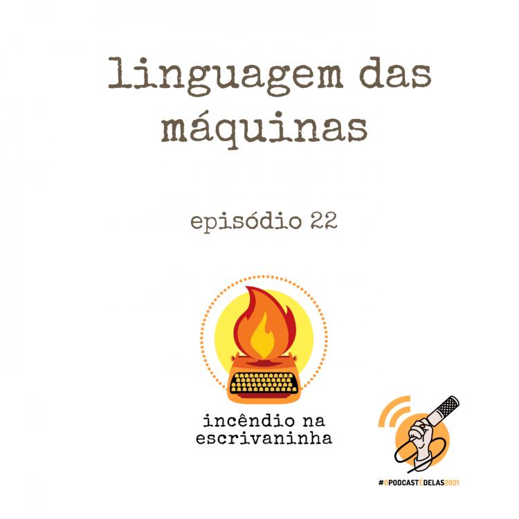 """na vitrine do episódio, consta o logo do podcast, uma máquina de escrever pegando fogo, o título """"Linguagem das máquinas"""" e o logotipo da rede O Podcast É Delas."""