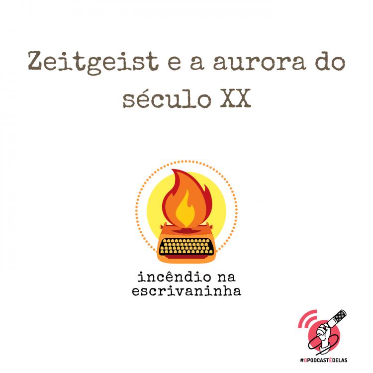 """Na vitrine do episódio, consta o logo do podcast, uma máquina de escrever pegando fogo, o título """"Zeitgeist e a aurora do século XX"""", o logotipo da rede O Podcast É Delas"""