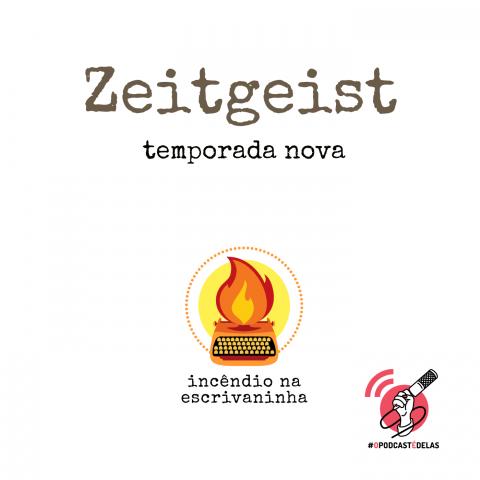 """na vitrine do episódio, consta o logo do podcast, uma máquina de escrever pegando fogo, o título """"Zeitgeist: nova temporada"""" e o logotipo da rede O Podcast É Delas."""