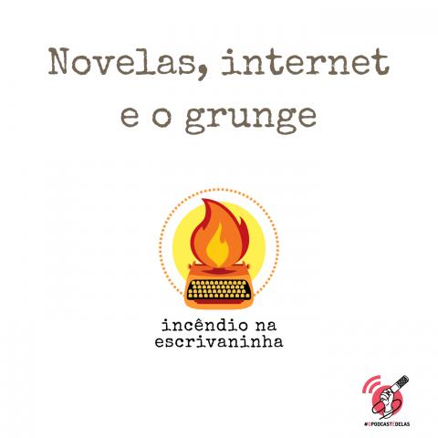 """Na vitrine do episódio, consta o logo do podcast, uma máquina de escrever pegando fogo, o título """"novelas, internet e grunge"""", o logotipo da rede #OPodcastÉDelas."""