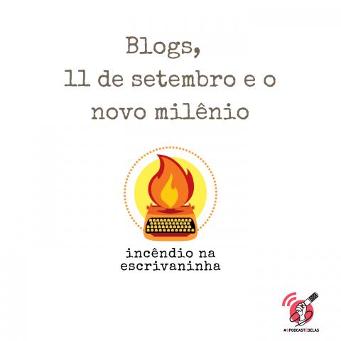 """Na vitrine do episódio, consta o logo do podcast, uma máquina de escrever pegando fogo, o título """"Blogs, 11 de setembro e o novo milênio"""" e o logotipo da rede #OPodcastÉDelas."""
