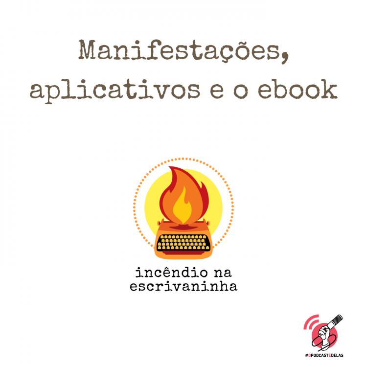 """Na vitrine do episódio, consta o logo do podcast, uma máquina de escrever pegando fogo, o título """"Manifestações, aplicativos e o ebook"""" e o logotipo da rede #OPodcastÉDelas."""
