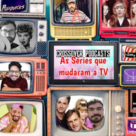 """Vitrine do episódio. Imagem com diversas telas de televisões antigas, uma sobre e ao lado da outra. Cada tela mostra um seriado, e em cada uma tem o rosto de um participante do podcast no lugar do personagem original. Na televisão do centro da imagem, tem o texto """"Crossover Podcasts"""" seguido de """"AS Séries que mudaram a TV"""""""